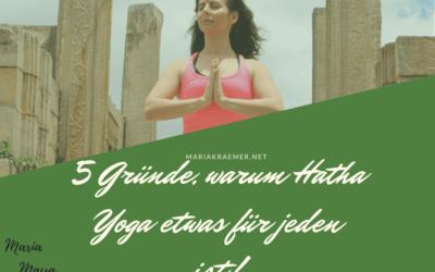 5 Gründe, warum Hatha Yoga für ausnahmslos jeden die ideale Ergänzung ist